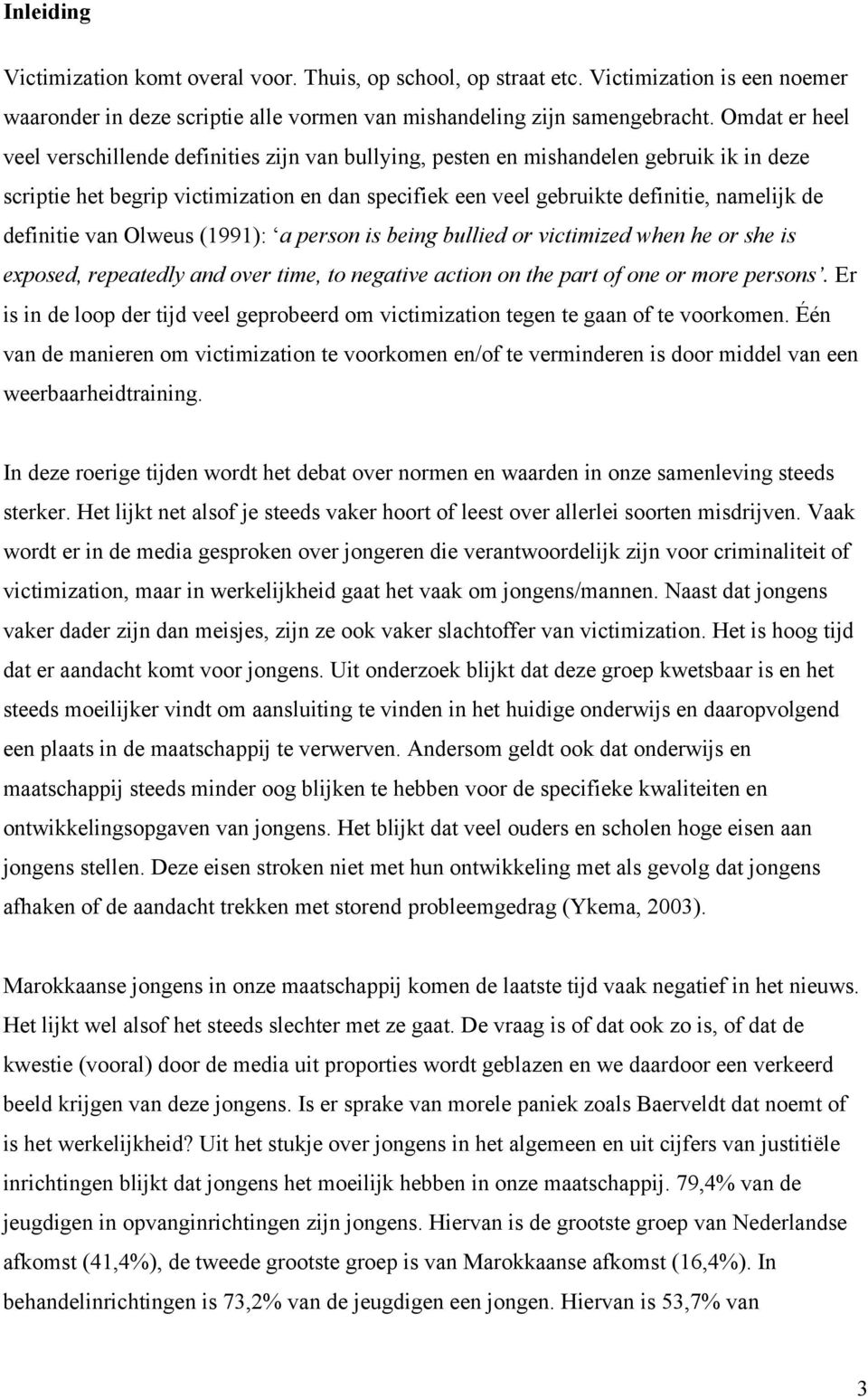 definitie van Olweus (1991): a person is being bullied or victimized when he or she is exposed, repeatedly and over time, to negative action on the part of one or more persons.