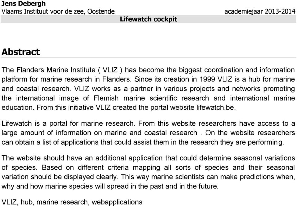 VLIZ works as a partner in various projects and networks promoting the international image of Flemish marine scientific research and international marine education.