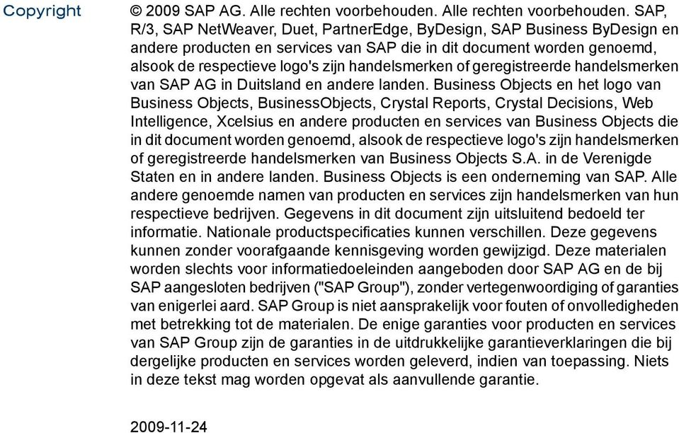 SAP, R/3, SAP NetWeaver, Duet, PartnerEdge, ByDesign, SAP Business ByDesign en andere producten en services van SAP die in dit document worden genoemd, alsook de respectieve logo's zijn handelsmerken