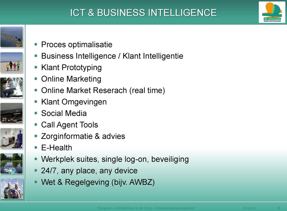 Agent Tools Zorginformatie & advies E-Health Werkplek suites, single log-on, beveiliging 24/7, any