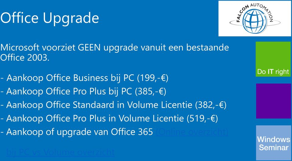 Aankoop Office Standaard in Volume Licentie (382,- ) - Aankoop Office Pro Plus in Volume