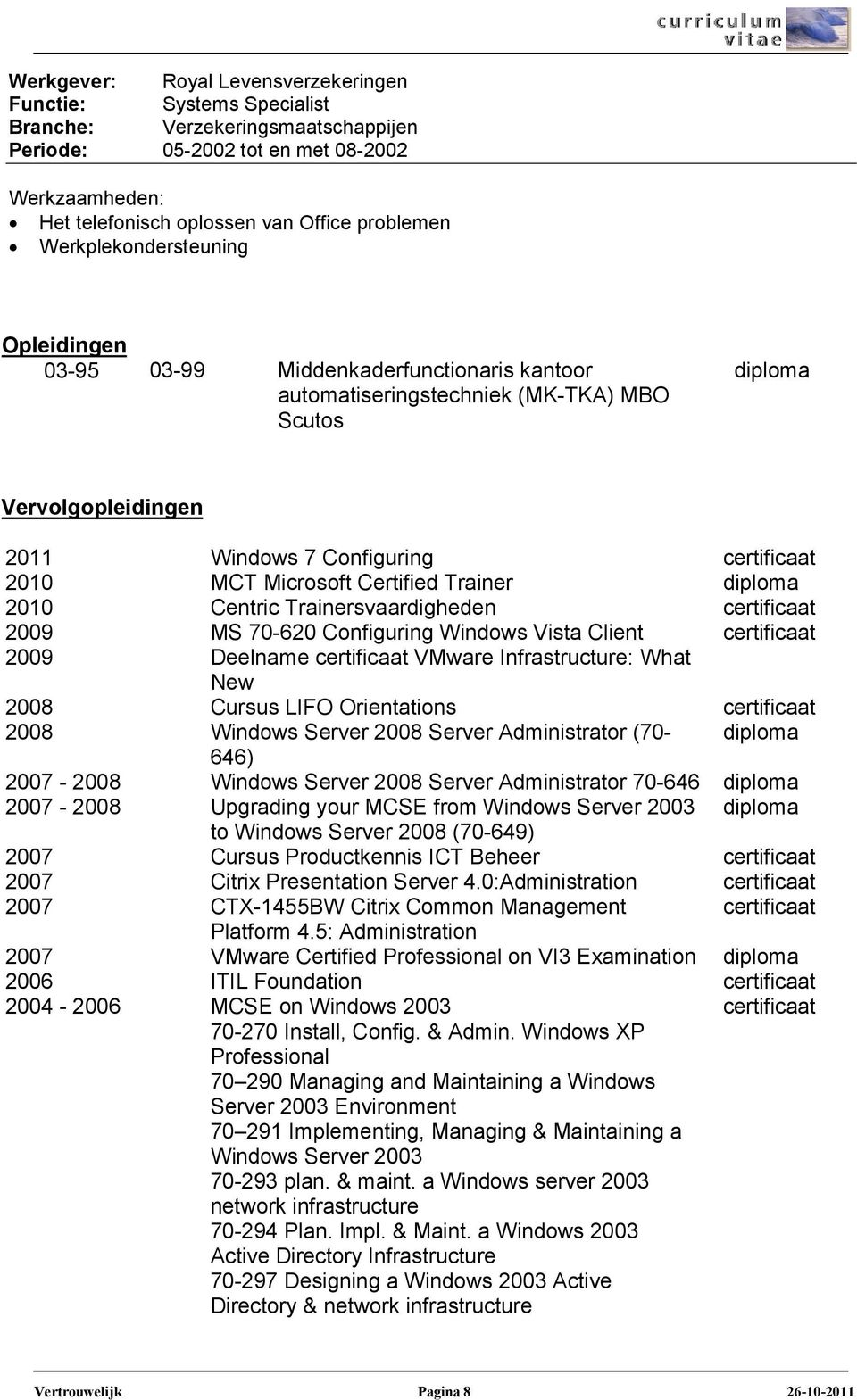 Trainer diploma 2010 Centric Trainersvaardigheden certificaat 2009 MS 70-620 Configuring Windows Vista Client certificaat 2009 Deelname certificaat VMware Infrastructure: What New 2008 Cursus LIFO