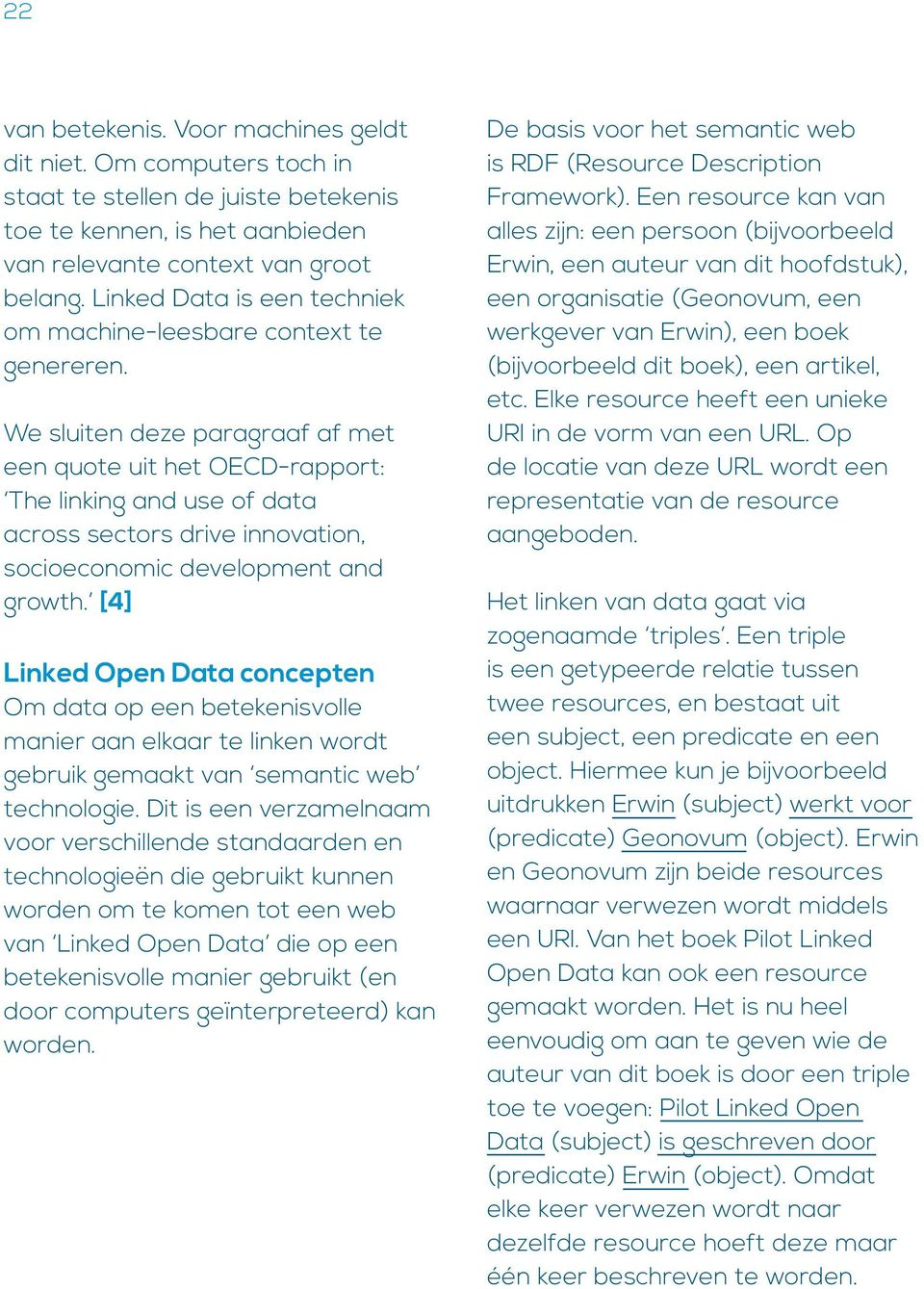 We sluiten deze paragraaf af met een quote uit het OECD-rapport: The linking and use of data across sectors drive innovation, socioeconomic development and growth.