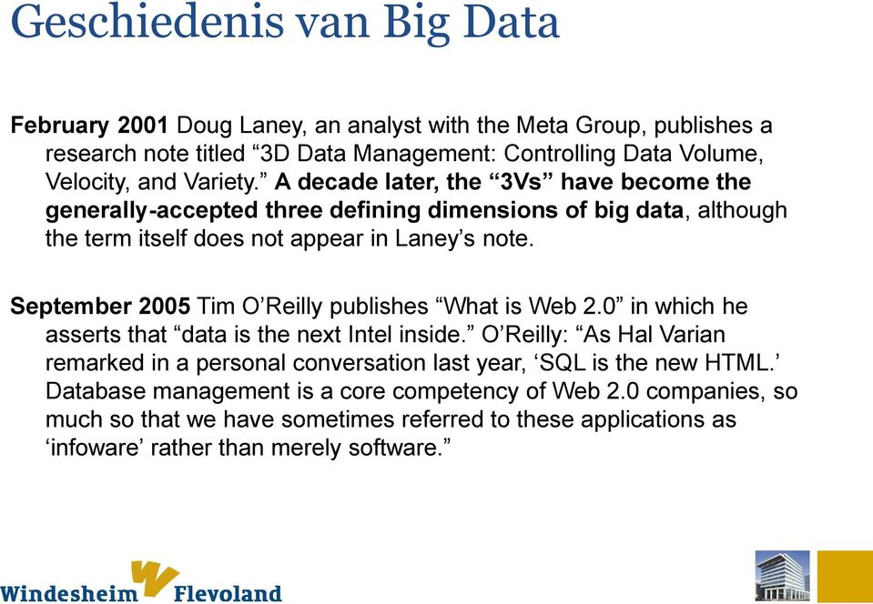 September 2005 Tim O Reilly publishes What is Web 2.0 in which he asserts that data is the next Intel inside.