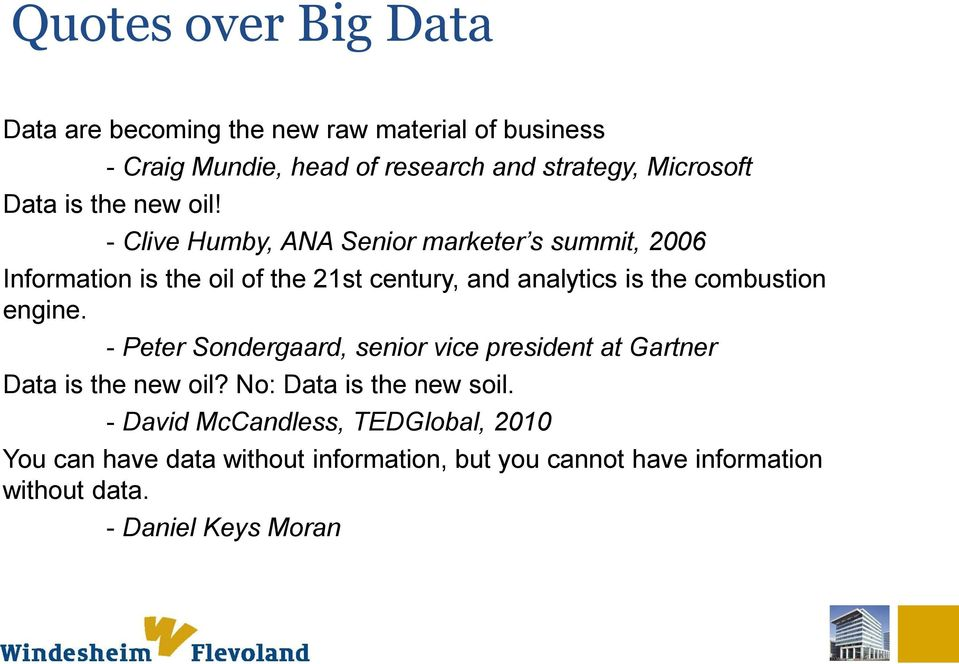 - Clive Humby, ANA Senior marketer s summit, 2006 Information is the oil of the 21st century, and analytics is the combustion