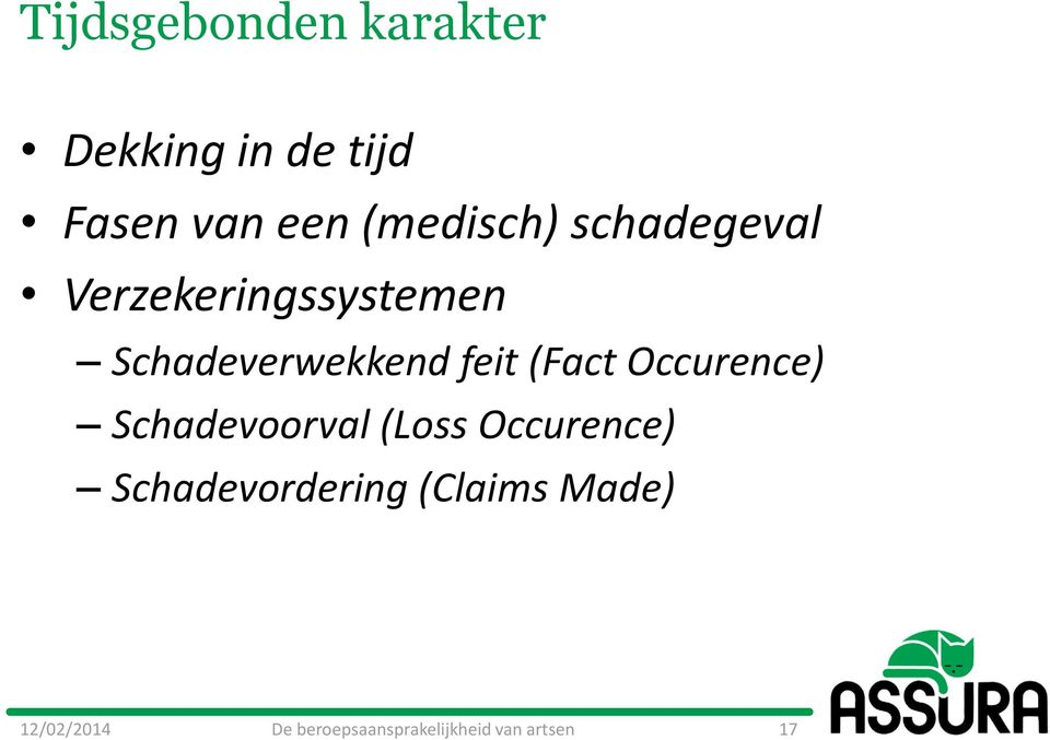feit (Fact Occurence) Schadevoorval (Loss Occurence)
