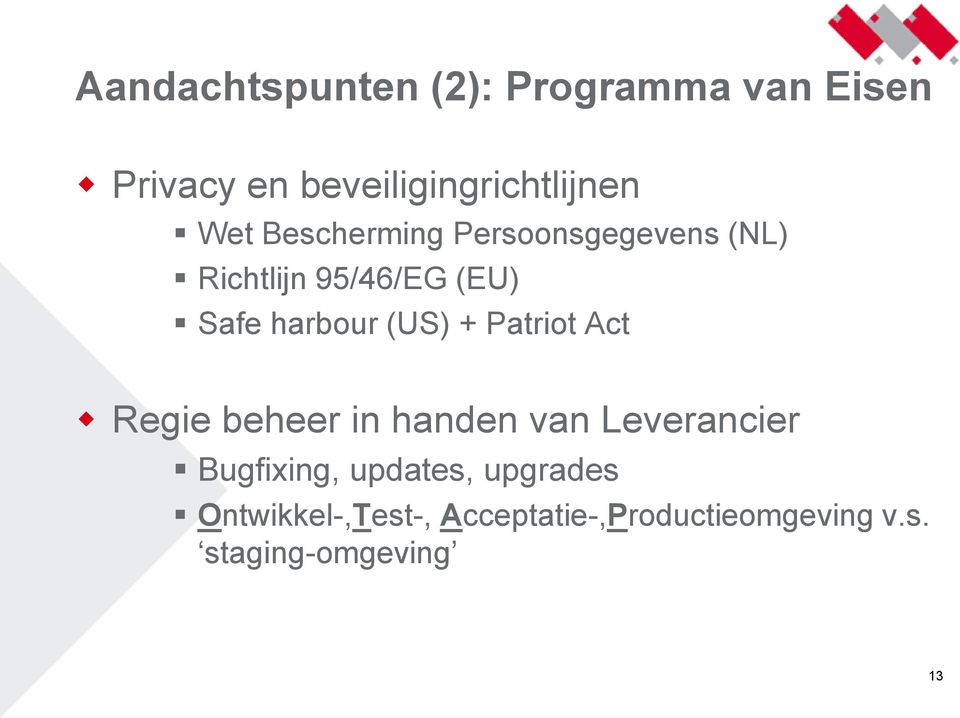 (US) + Patriot Act Regie beheer in handen van Leverancier Bugfixing, updates,