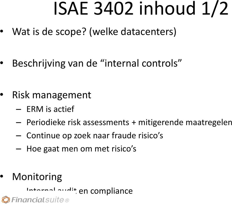management ERM is actief Periodieke risk assessments + mitigerende