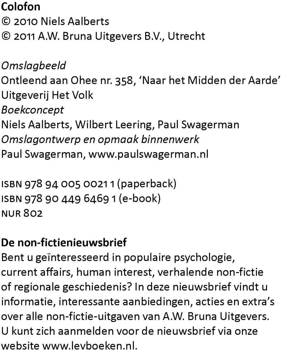 nl isbn 978 94 005 0021 1 (paperback) isbn 978 90 449 6469 1 (e-book) nur 802 De non-fictienieuwsbrief Bent u geïnteresseerd in populaire psychologie, current affairs, human