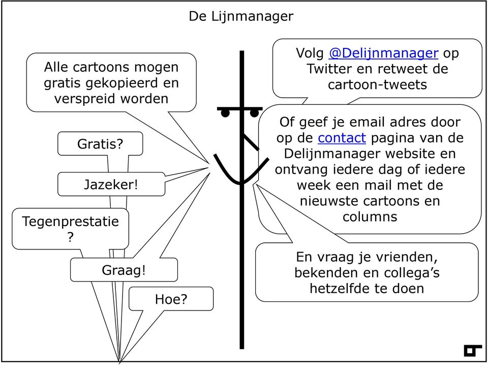 Volg @Delijnmanager op Twitter en retweet de cartoon-tweets Of geef je email adres door op de