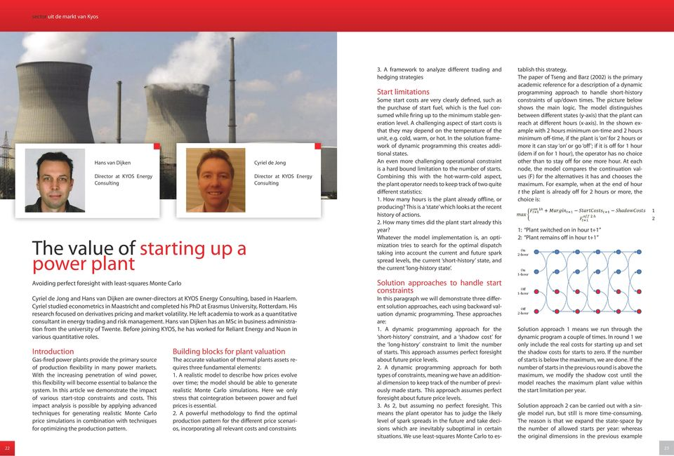 In this article we demonstrate the impact of various start-stop constraints and costs.