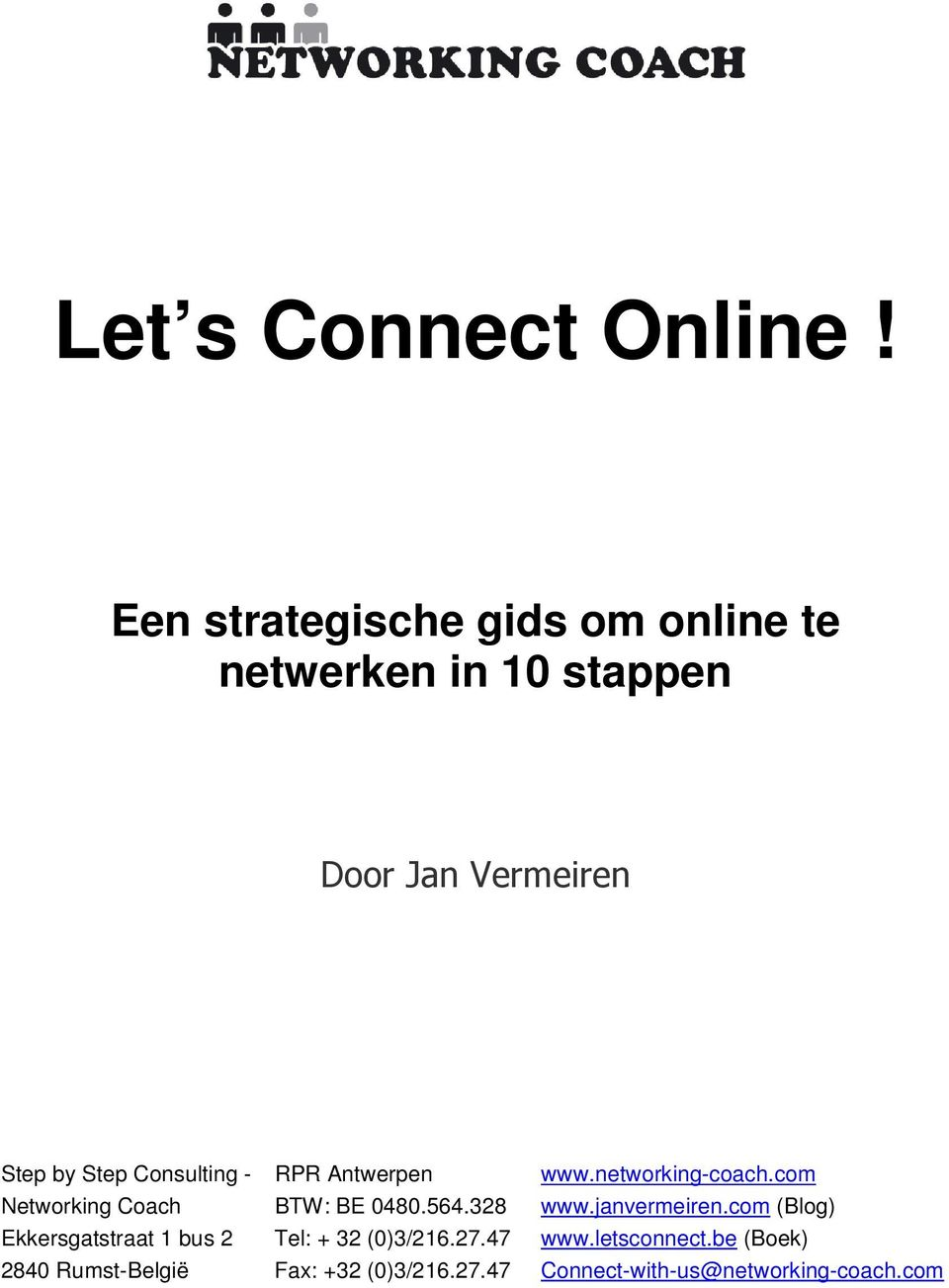 Consulting - Networking Coach RPR Antwerpen BTW: BE 0480.564.328 www.networking-coach.com www.