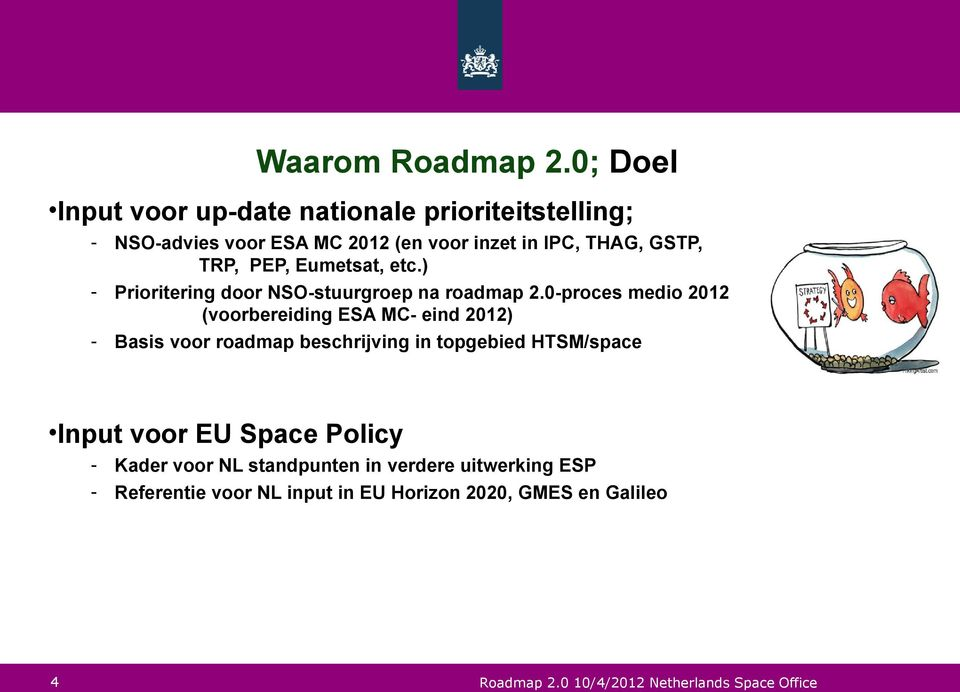 GSTP, TRP, PEP, Eumetsat, etc.) - Prioritering door NSO-stuurgroep na roadmap 2.