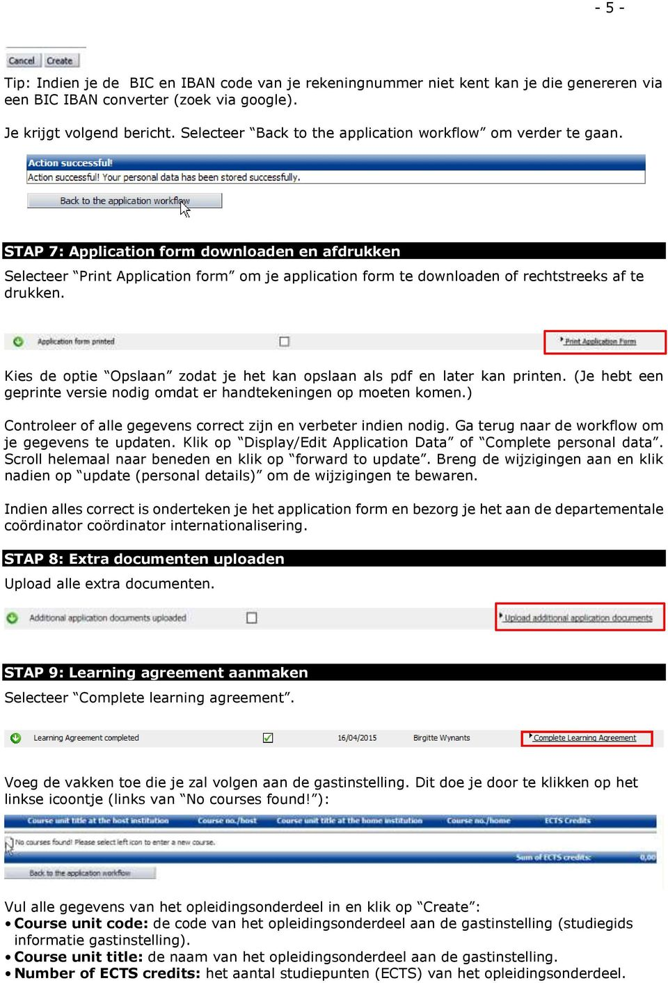 STAP 7: Application form downloaden en afdrukken Selecteer Print Application form om je application form te downloaden of rechtstreeks af te drukken.
