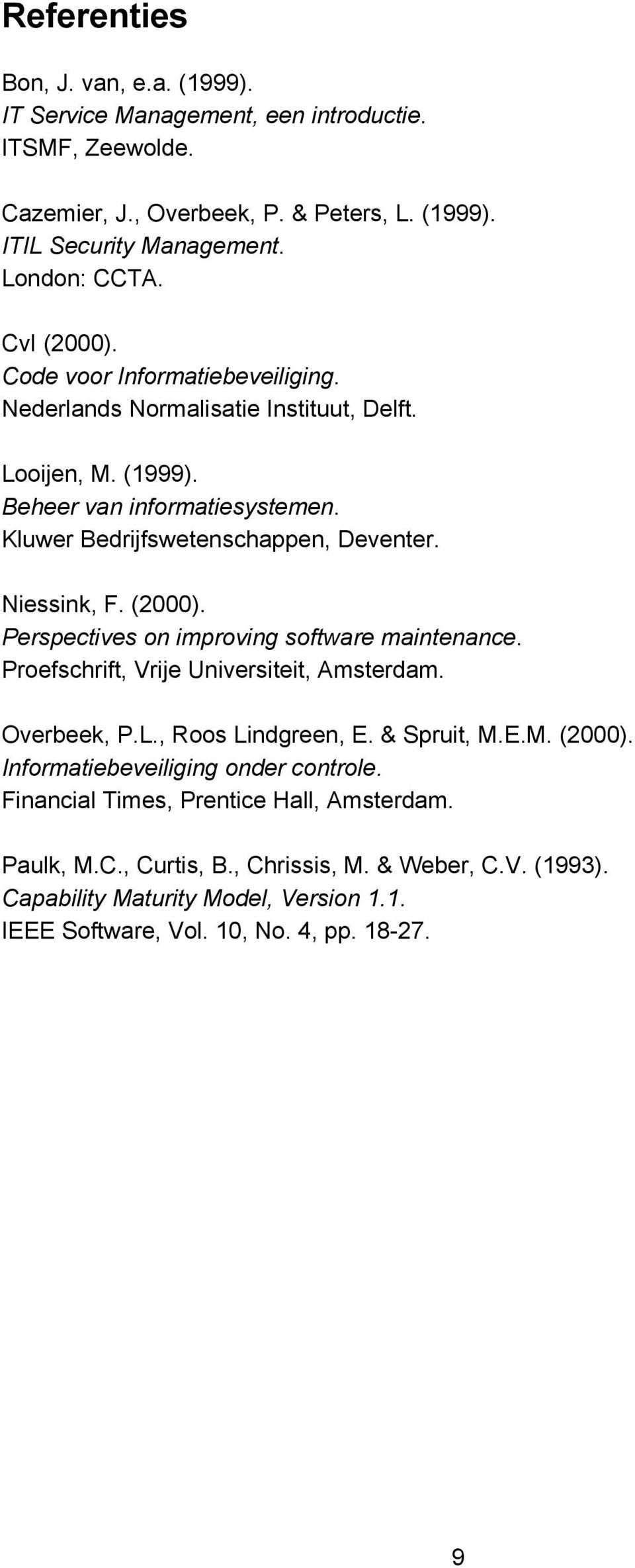(2000). Perspectives on improving software maintenance. Proefschrift, Vrije Universiteit, Amsterdam. Overbeek, P.L., Roos Lindgreen, E. & Spruit, M.E.M. (2000).
