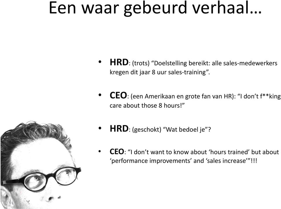 CEO: (een Amerikaan en grote fan van HR): I don t f**king care about those 8 hours!