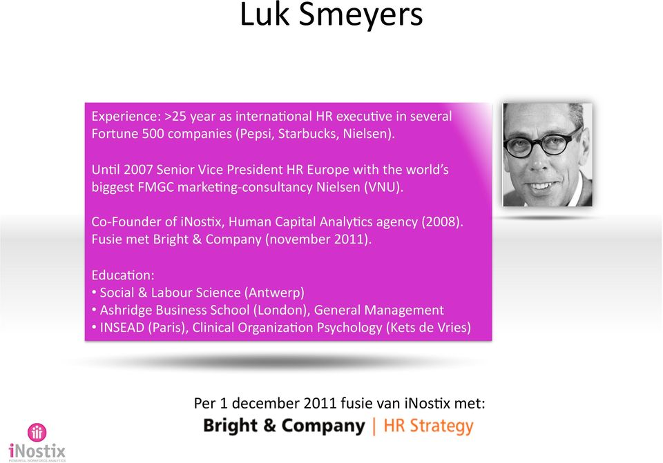 Co- Founder of inos2x, Human Capital Analy2cs agency (2008). Fusie met Bright & Company (november 2011).