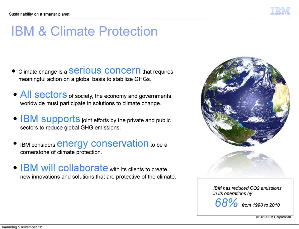 IBM supports joint efforts by the private and public sectors to reduce global GHG emissions.