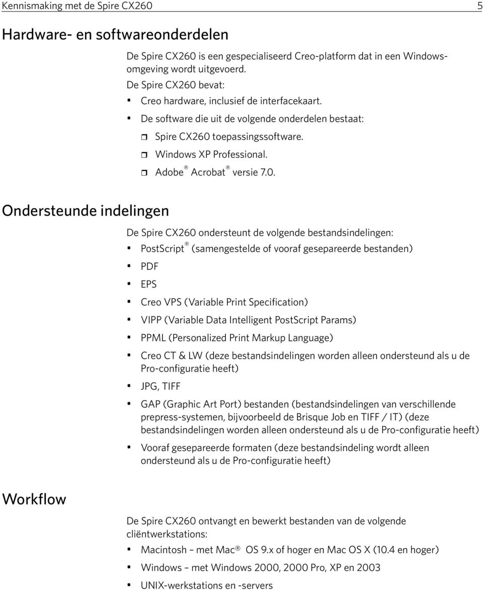 0. Ondersteunde indelingen De Spire CX260 ondersteunt de volgende bestandsindelingen: PostScript (samengestelde of vooraf gesepareerde bestanden) PDF EPS Creo VPS (Variable Print Specification) VIPP