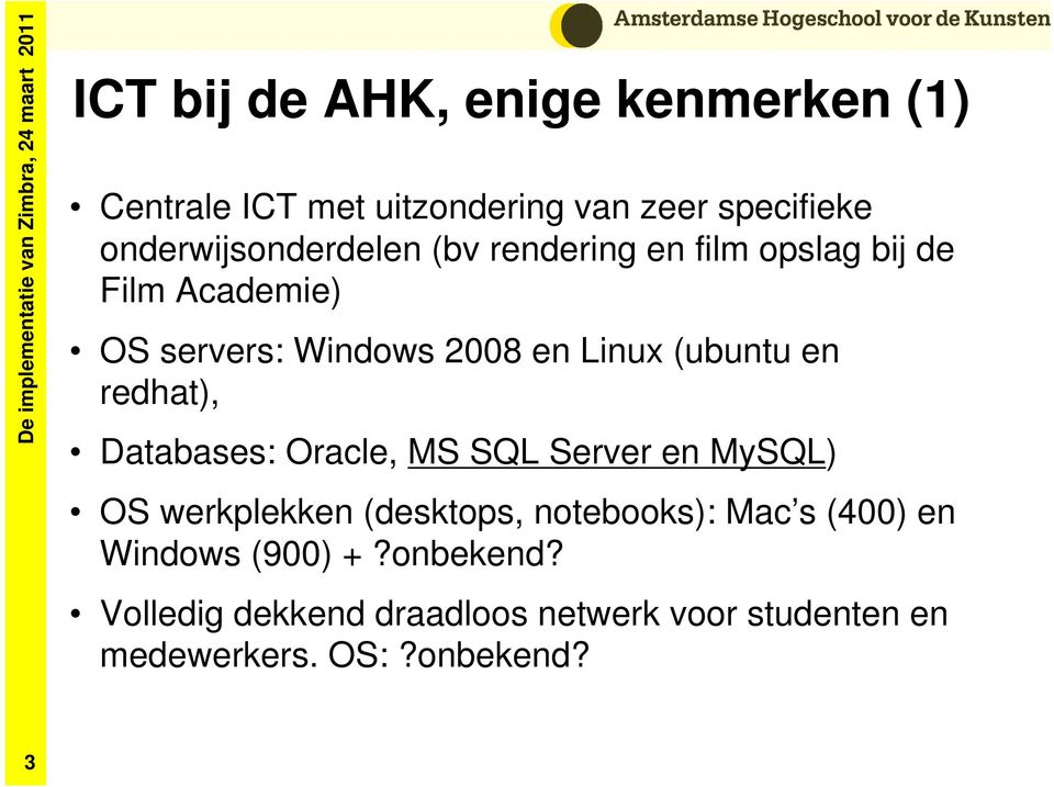 Linux (ubuntu en redhat), Databases: Oracle, MS SQL Server en MySQL) OS werkplekken (desktops,