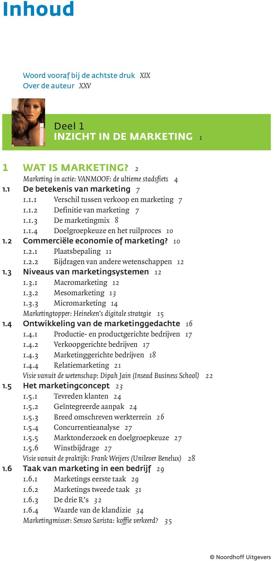 2 Commerciële economie of marketing? 10 1.2.1 Plaatsbepaling 11 1.2.2 Bijdragen van andere wetenschappen 12 1.3 Niveaus van marketingsystemen 12 1.3.1 Macromarketing 12 1.3.2 Mesomarketing 13 1.3.3 Micromarketing 14 Marketingtopper: Heineken s digitale strategie 15 1.