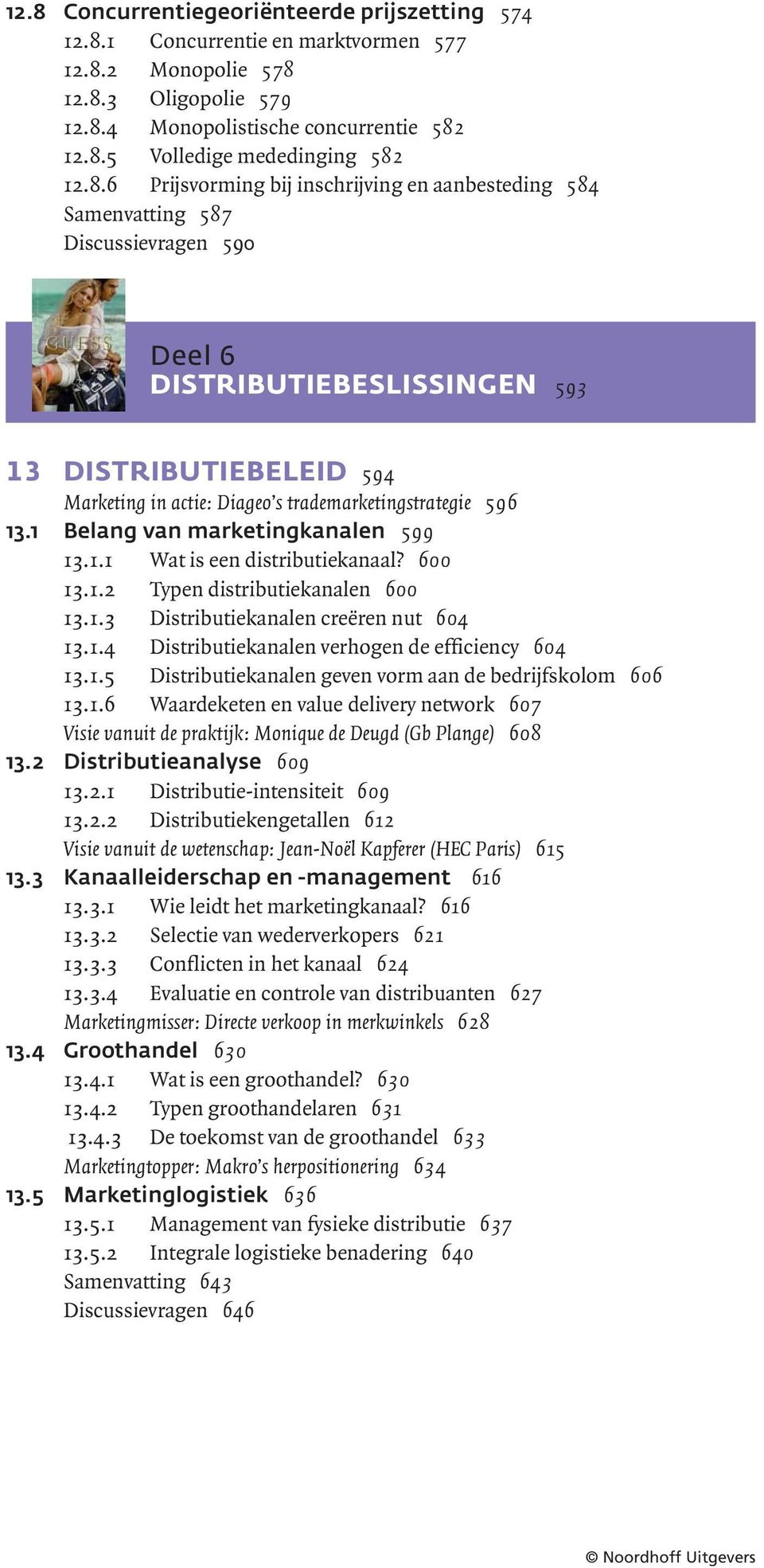 trademarketingstrategie 596 13.1 Belang van marketingkanalen 599 13.1.1 Wat is een distributiekanaal? 600 13.1.2 Typen distributiekanalen 600 13.1.3 Distributiekanalen creëren nut 604 13.1.4 Distributiekanalen verhogen de efficiency 604 13.