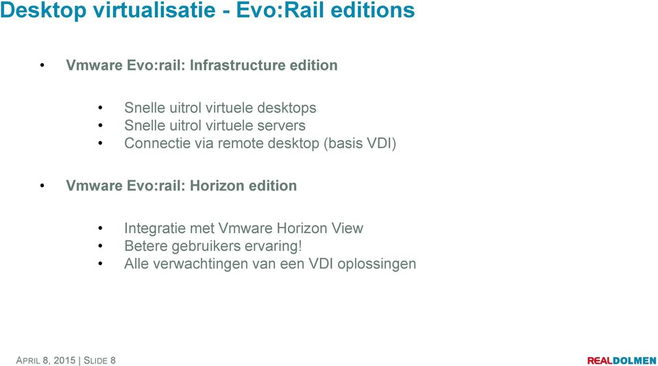 desktop (basis VDI) Vmware Evo:rail: Horizon edition Integratie met Vmware Horizon