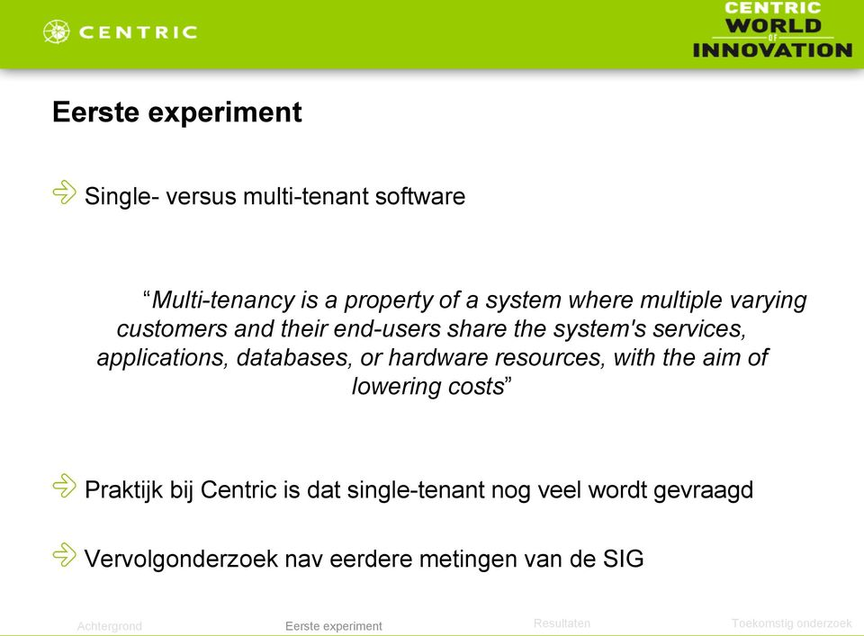 applications, databases, or hardware resources, with the aim of lowering costs Praktijk bij