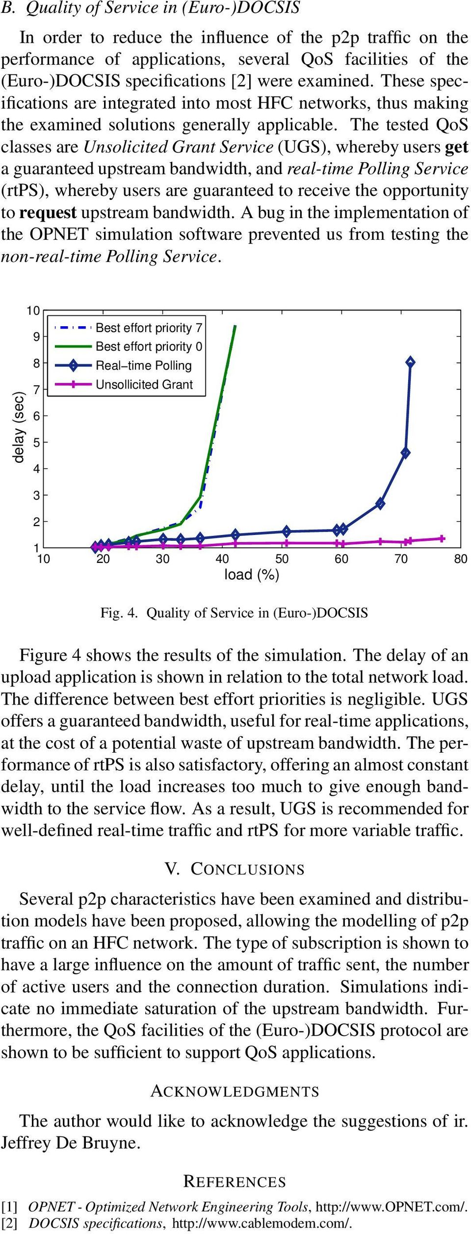 The tested QoS classes are Unsolicited Grant Service (UGS), whereby users get a guaranteed upstream bandwidth, and real-time Polling Service (rtps), whereby users are guaranteed to receive the