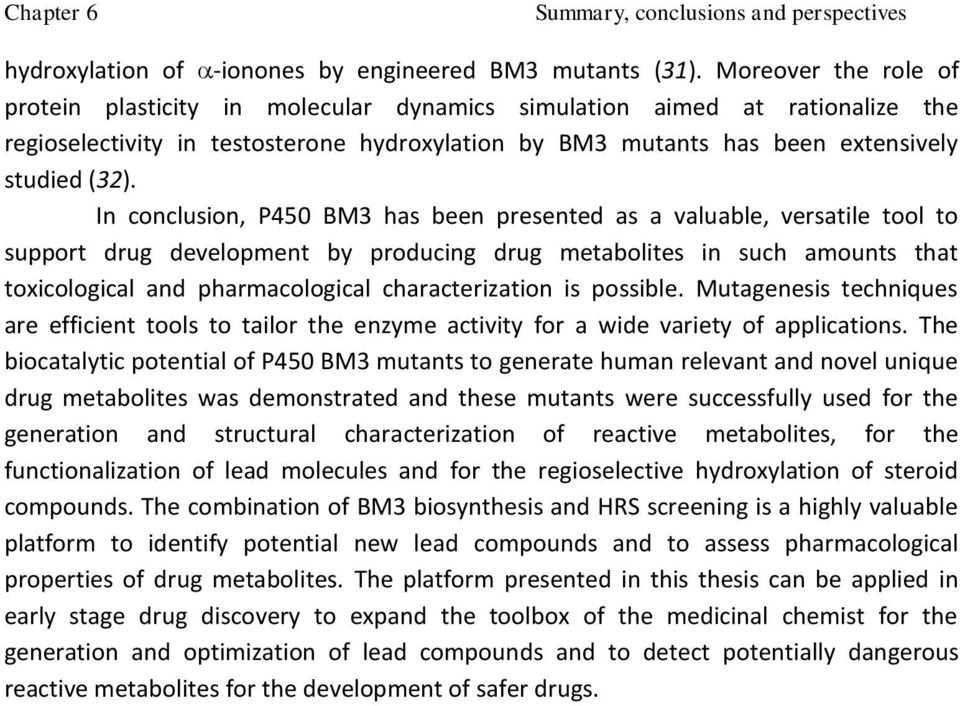 In conclusion, P450 BM3 has been presented as a valuable, versatile tool to support drug development by producing drug metabolites in such amounts that toxicological and pharmacological