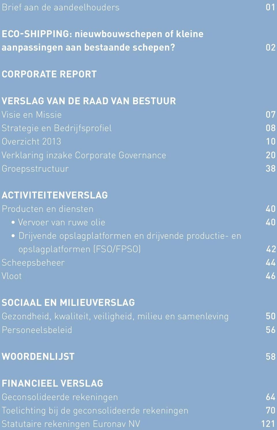 06 02 Strategie Strategy and en bedrijfsprofiel company profile 08 Overzicht Highlights CORPORATE 2011 REPORT 10 Verklaring Corporate Governance inzake Corporate statement Governance 20
