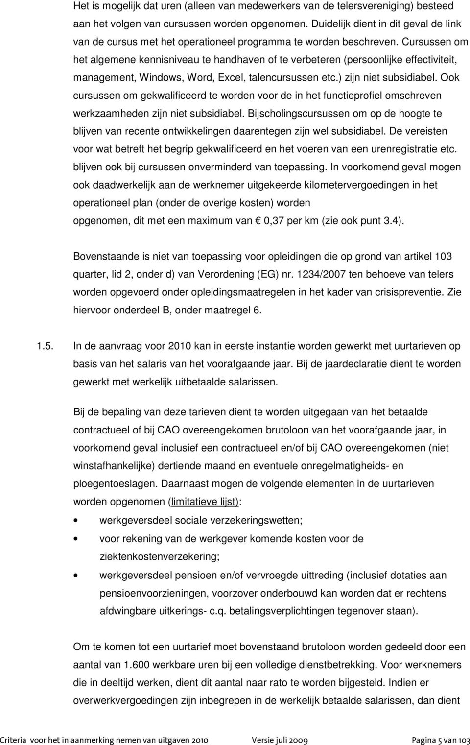 Cursussen om het algemene kennisniveau te handhaven of te verbeteren (persoonlijke effectiviteit, management, Windows, Word, Excel, talencursussen etc.) zijn niet subsidiabel.