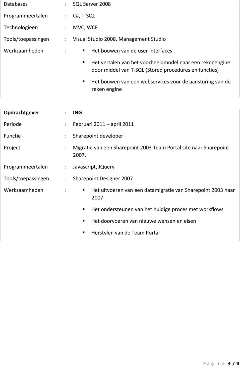 : Sharepoint developer : Migratie van een Sharepoint 2003 Team Portal site naar Sharepoint 2007.