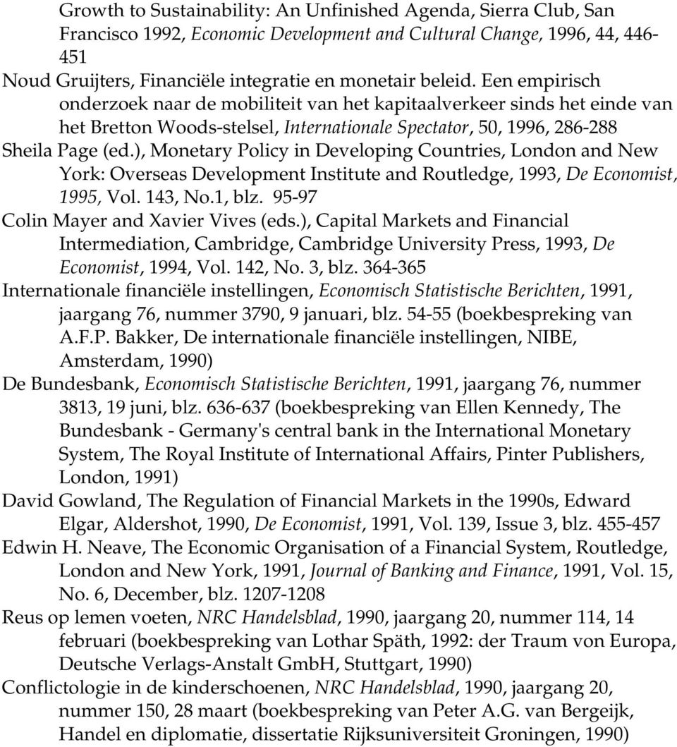 ), Monetary Policy in Developing Countries, London and New York: Overseas Development Institute and Routledge, 1993, De Economist, 1995, Vol. 143, No.1, blz. 95-97 Colin Mayer and Xavier Vives (eds.