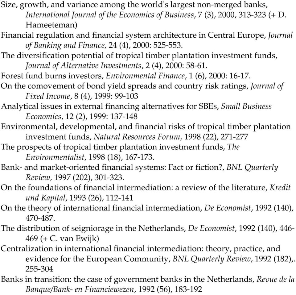 The diversification potential of tropical timber plantation investment funds, Journal of Alternative Investments, 2 (4), 2000: 58-61.