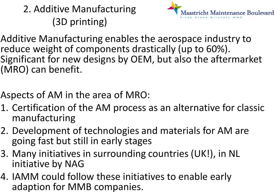 Certification of the AM process as an alternative for classic manufacturing 2.