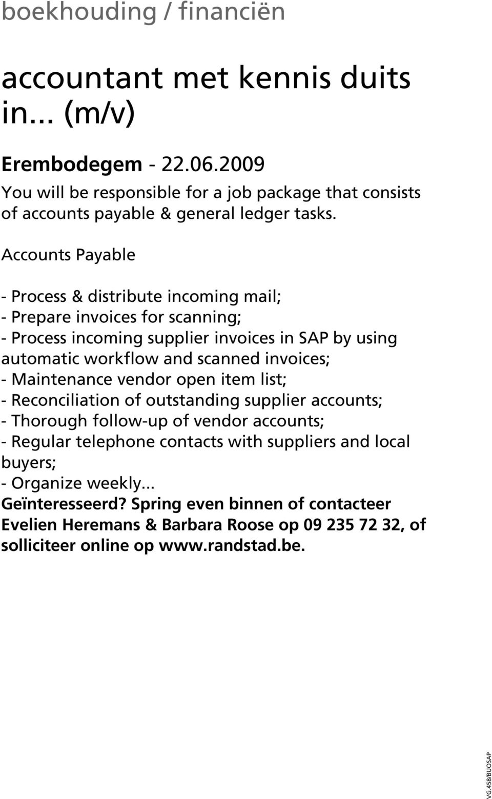Accounts Payable - Process & distribute incoming mail; - Prepare invoices for scanning; - Process incoming supplier invoices in SAP by using automatic workflow