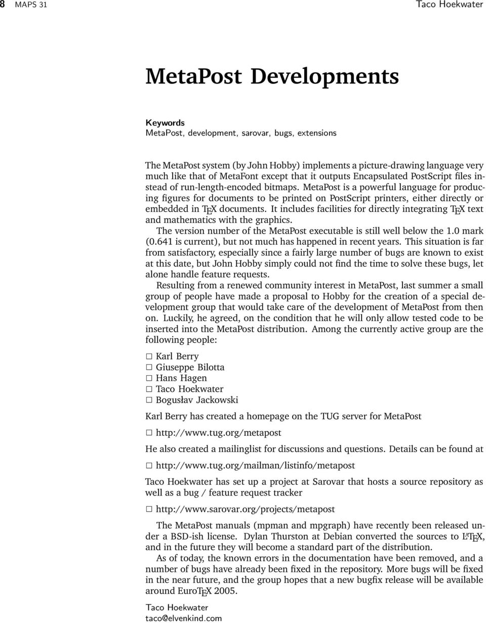 MetaPost is a powerful language for producing figures for documents to be printed on PostScript printers, either directly or embedded in TEX documents.
