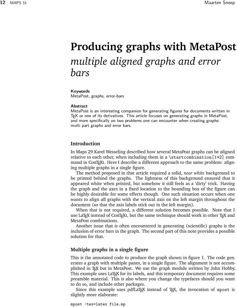 This article focuses on generating graphs in MetaPost, and more specifically on two problems one can encounter when creating graphs: multi part graphs and error bars.