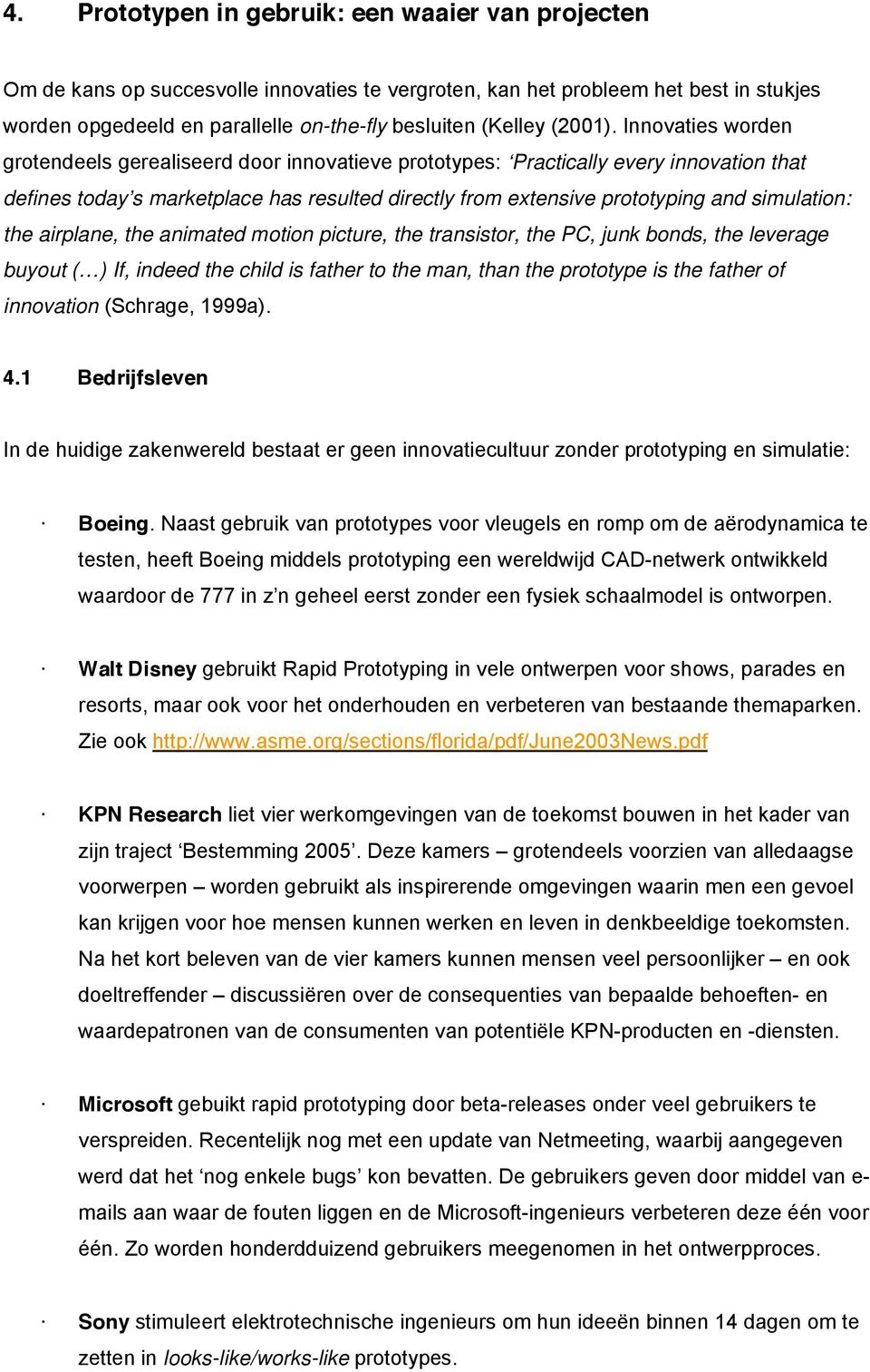 Innovaties worden grotendeels gerealiseerd door innovatieve prototypes: Practically every innovation that defines today s marketplace has resulted directly from extensive prototyping and simulation: