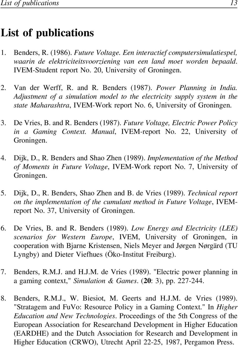 Adjustment of a simulation model to the electricity supply system in the state Maharashtra, IVEM-Work report No. 6, University of Groningen. 3. De Vries, B. and R. Benders (1987).