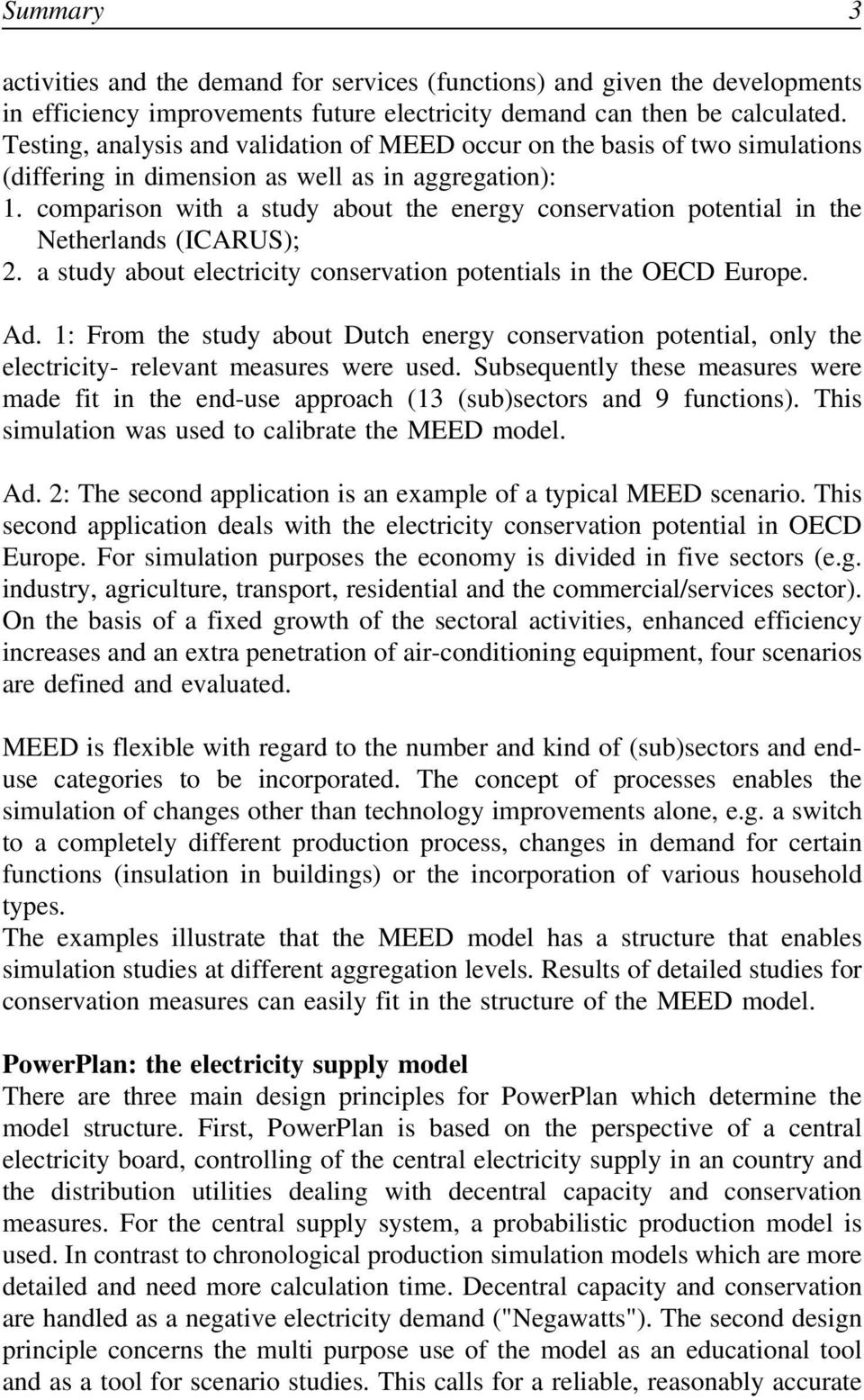 comparison with a study about the energy conservation potential in the Netherlands (ICARUS); 2. a study about electricity conservation potentials in the OECD Europe. Ad.