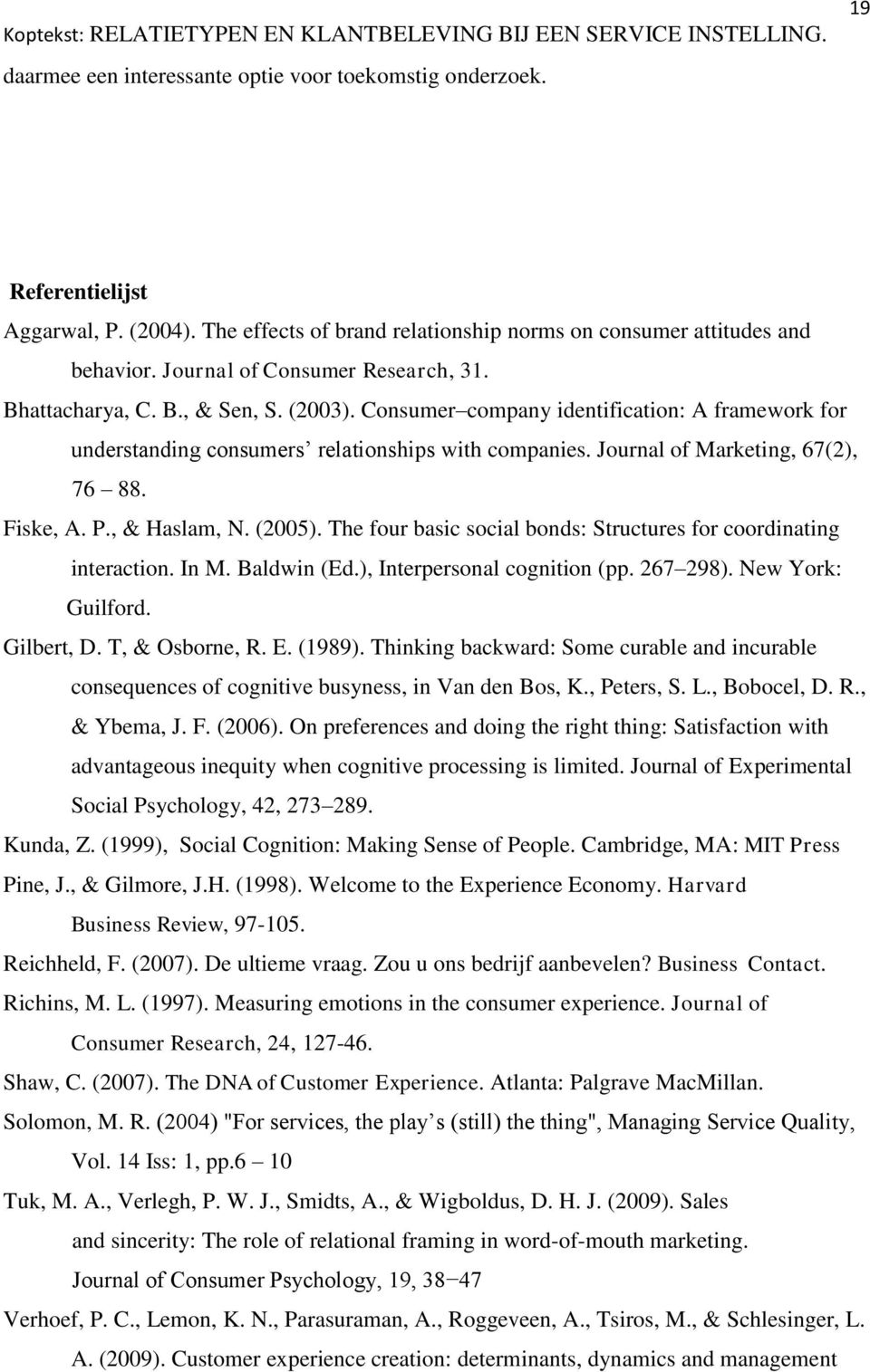 Journal of Marketing, 67(2), 76 88. Fiske, A. P., & Haslam, N. (2005). The four basic social bonds: Structures for coordinating interaction. In M. Baldwin (Ed.), Interpersonal cognition (pp. 267 298).