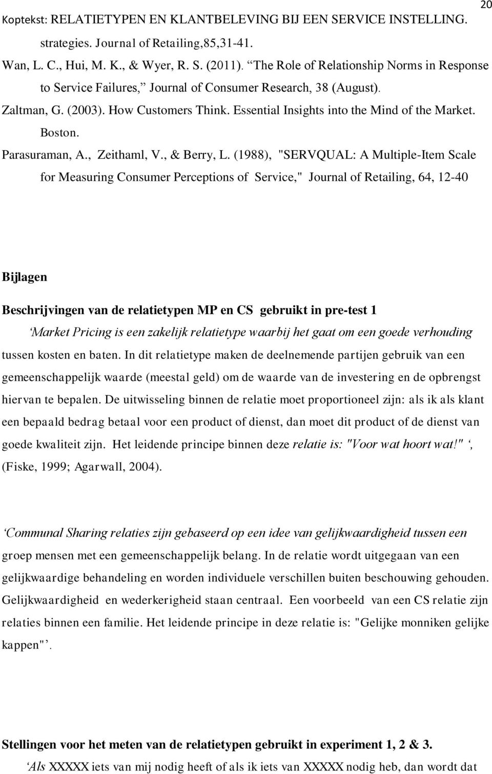 "(1988), ""SERVQUAL: A Multiple-Item Scale for Measuring Consumer Perceptions of Service,"" Journal of Retailing, 64, 12-40 Bijlagen Beschrijvingen van de relatietypen MP en CS gebruikt in pre-test 1"
