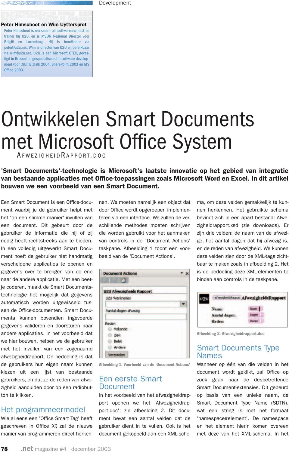 net, BizTalk 2004, SharePoint 2003 en MS Office 2003. Ontwikkelen Smart Documents met Microsoft Office System A FWEZIGHEIDR APPORT.