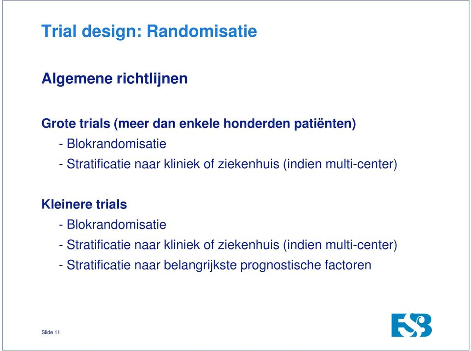 multi-center) Kleinere trials - Blokrandomisatie - Stratificatie naar kliniek of