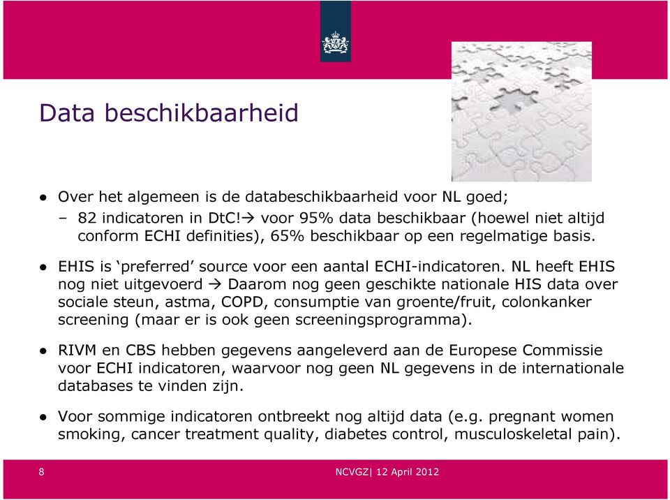 NL heeft EHIS nog niet uitgevoerd Daarom nog geen geschikte nationale HIS data over sociale steun, astma, COPD, consumptie van groente/fruit, colonkanker screening (maar er is ook geen