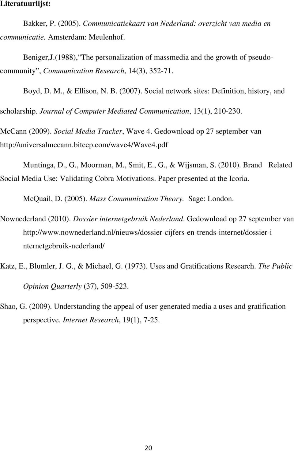 Social network sites: Definition, history, and scholarship. Journal of Computer Mediated Communication, 13(1), 210-230. McCann (2009). Social Media Tracker, Wave 4.