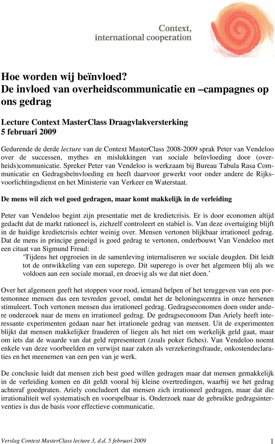 Peter van Vendeloo over de successen, mythes en mislukkingen van sociale beïnvloeding door (overheids)communicatie.