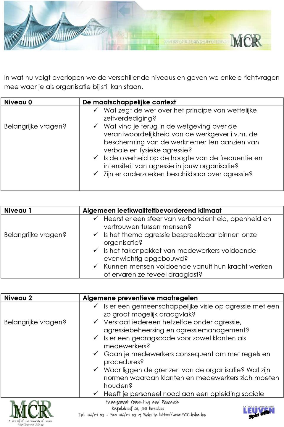 Is de verheid p de hgte van de frequentie en intensiteit van agressie in juw rganisatie? Zijn er nderzeken beschikbaar ver agressie? Niveau 1 Belangrijke vragen?